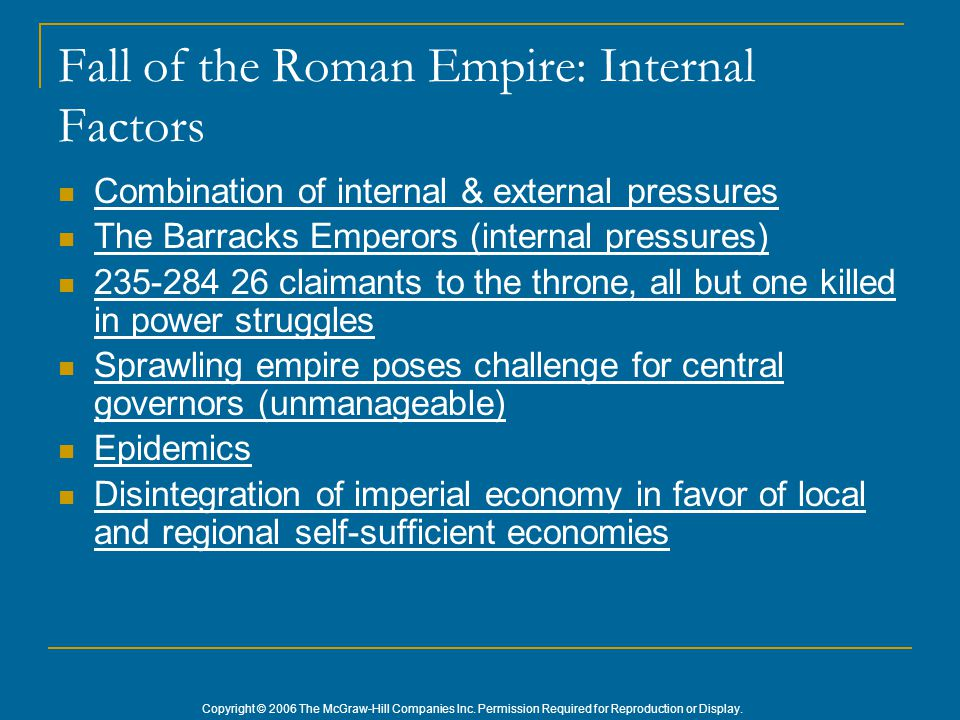 Copyright © 2006 The McGraw-Hill Companies Inc. Permission Required for Reproduction or Display. Fall of the Roman Empire: Internal Factors Combinatio