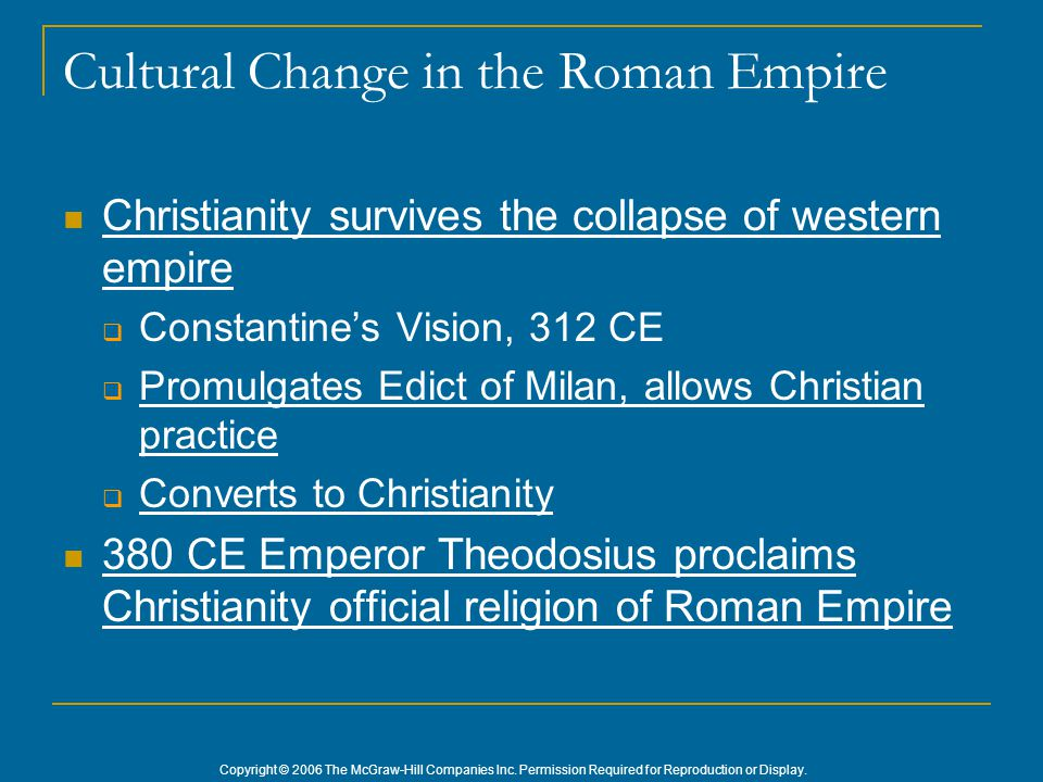 Copyright © 2006 The McGraw-Hill Companies Inc. Permission Required for Reproduction or Display. Cultural Change in the Roman Empire Christianity surv