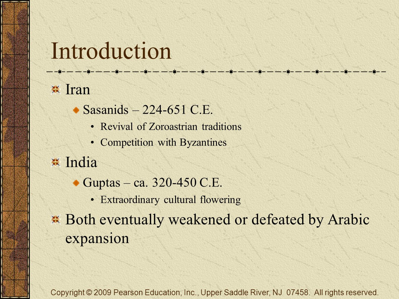 Introduction Iran Sasanids – 224-651 C.E. Revival of Zoroastrian traditions Competition with Byzantines India Guptas – ca. 320-450 C.E. Extraordinary