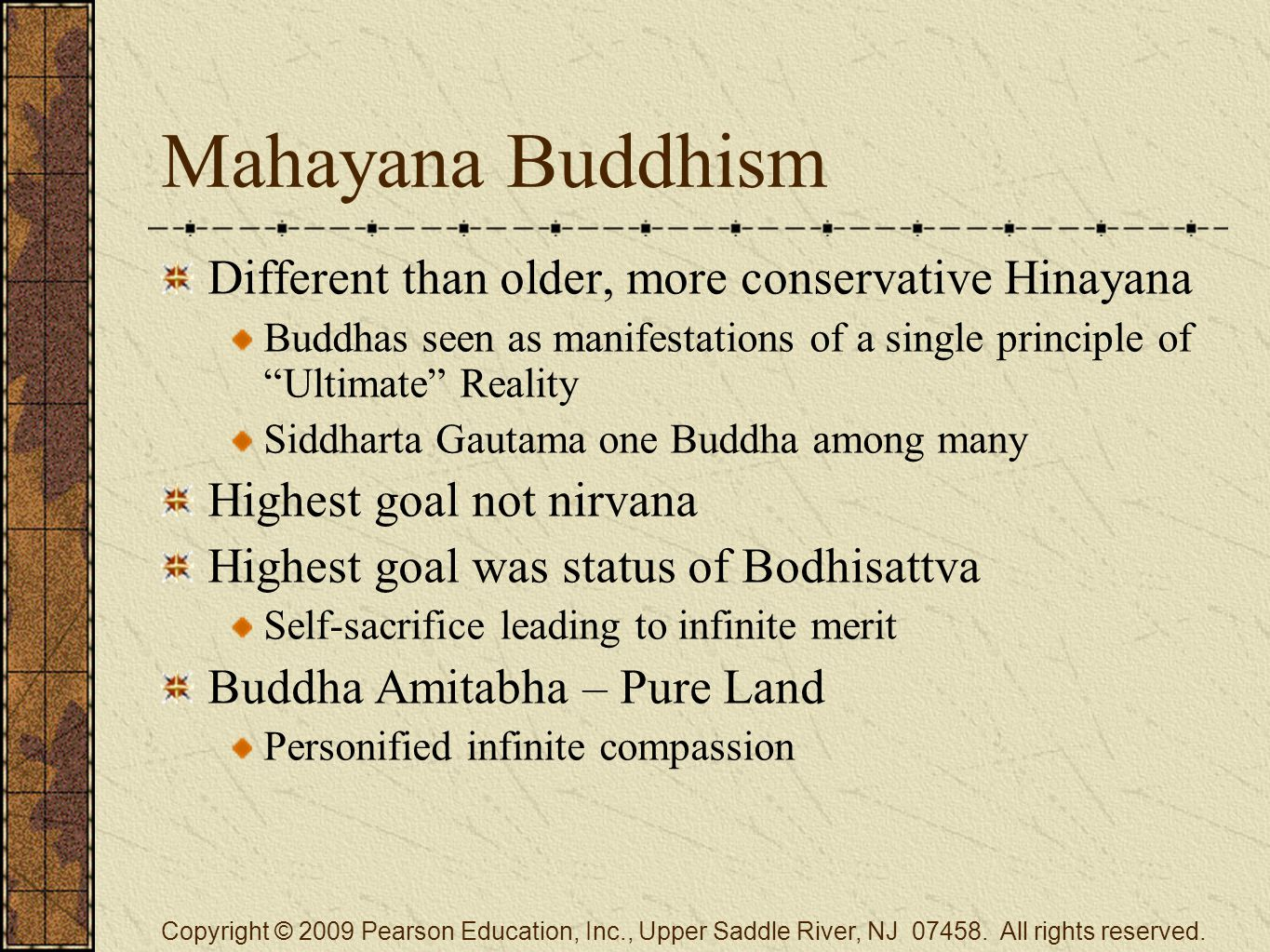 "Mahayana Buddhism Different than older, more conservative Hinayana Buddhas seen as manifestations of a single principle of ""Ultimate"" Reality Siddhart"