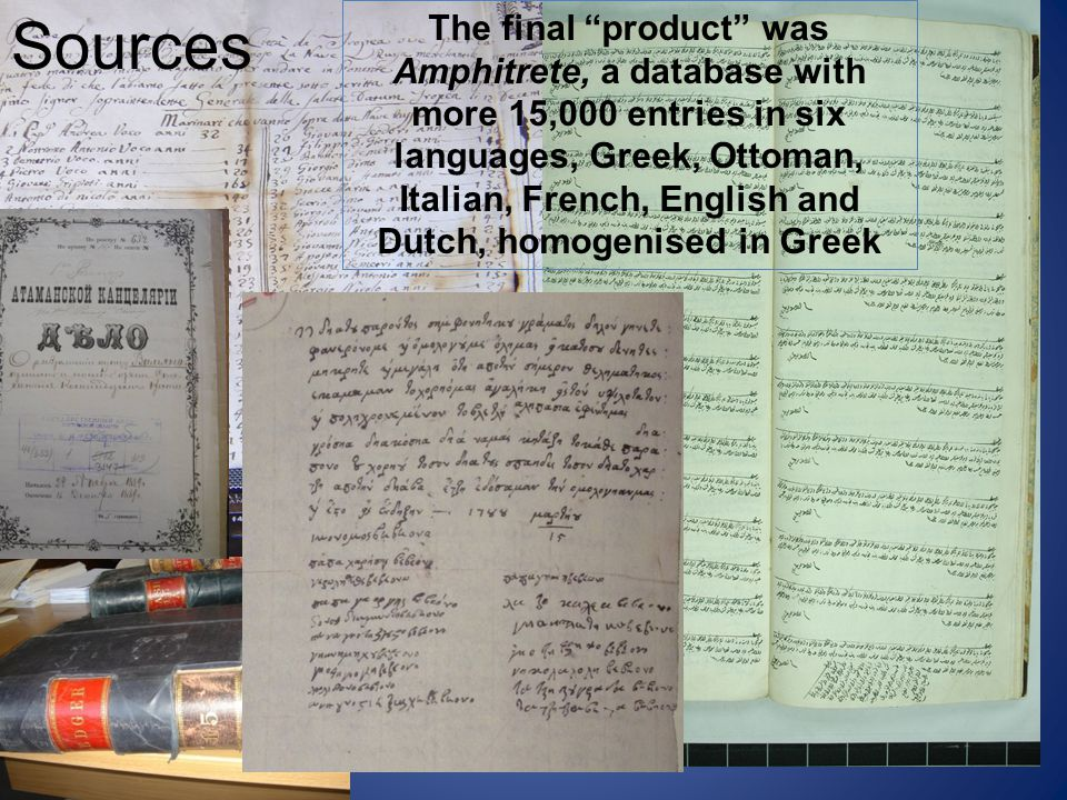 Sources The final product was Amphitrete, a database with more 15,000 entries in six languages, Greek, Ottoman, Italian, French, English and Dutch, homogenised in Greek