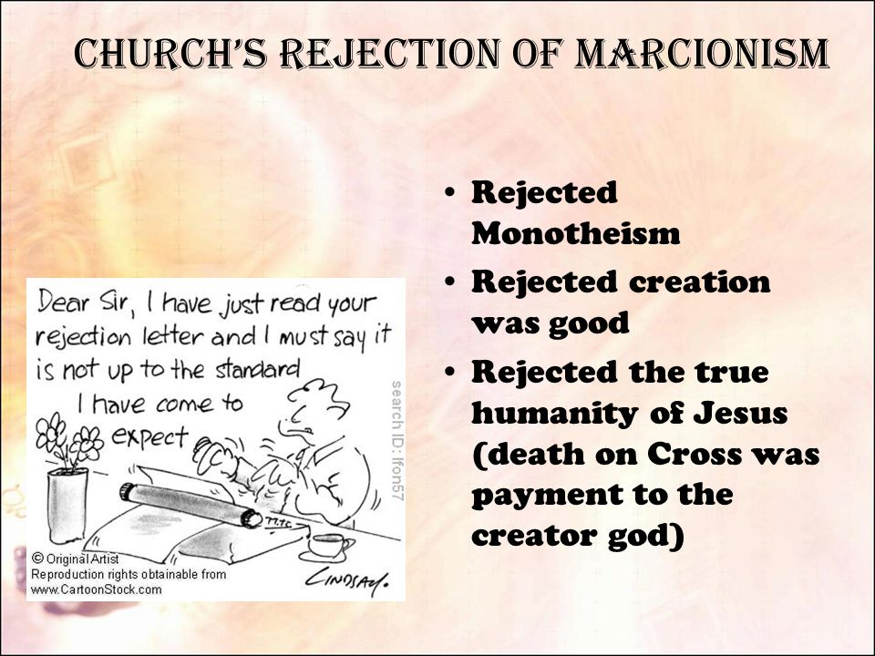 Church's Rejection of Marcionism Rejected Monotheism Rejected creation was good Rejected the true humanity of Jesus (death on Cross was payment to the creator god)