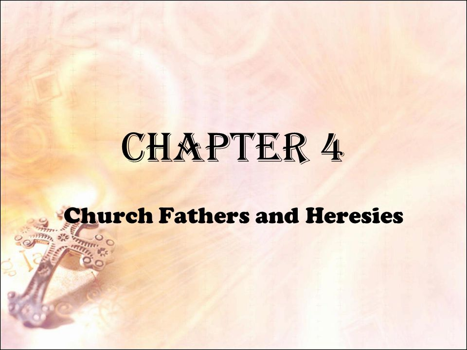 Chapter 4 Church Fathers and Heresies