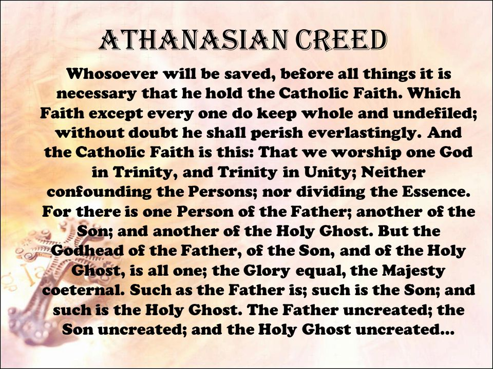 Athanasian Creed Whosoever will be saved, before all things it is necessary that he hold the Catholic Faith.