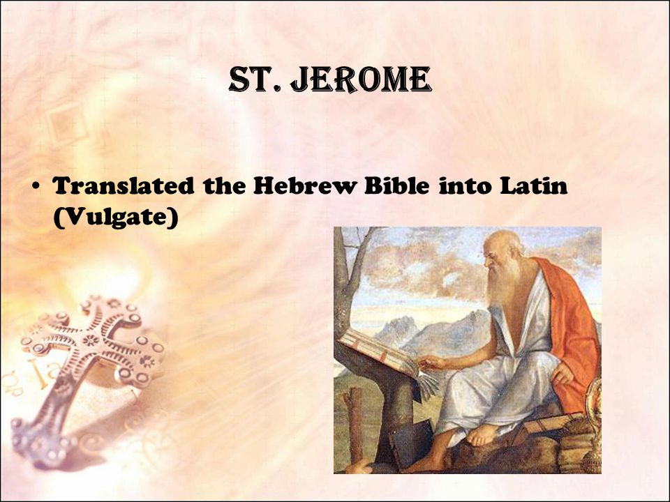 St. Jerome Translated the Hebrew Bible into Latin (Vulgate)