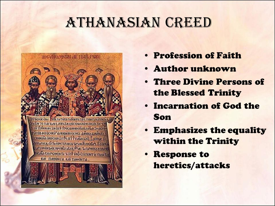 Athanasian Creed Profession of Faith Author unknown Three Divine Persons of the Blessed Trinity Incarnation of God the Son Emphasizes the equality within the Trinity Response to heretics/attacks