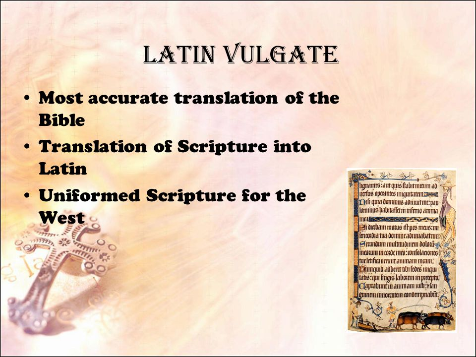 Latin Vulgate Most accurate translation of the Bible Translation of Scripture into Latin Uniformed Scripture for the West