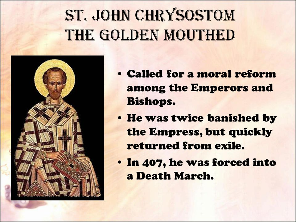 St. John Chrysostom the Golden Mouthed Called for a moral reform among the Emperors and Bishops.
