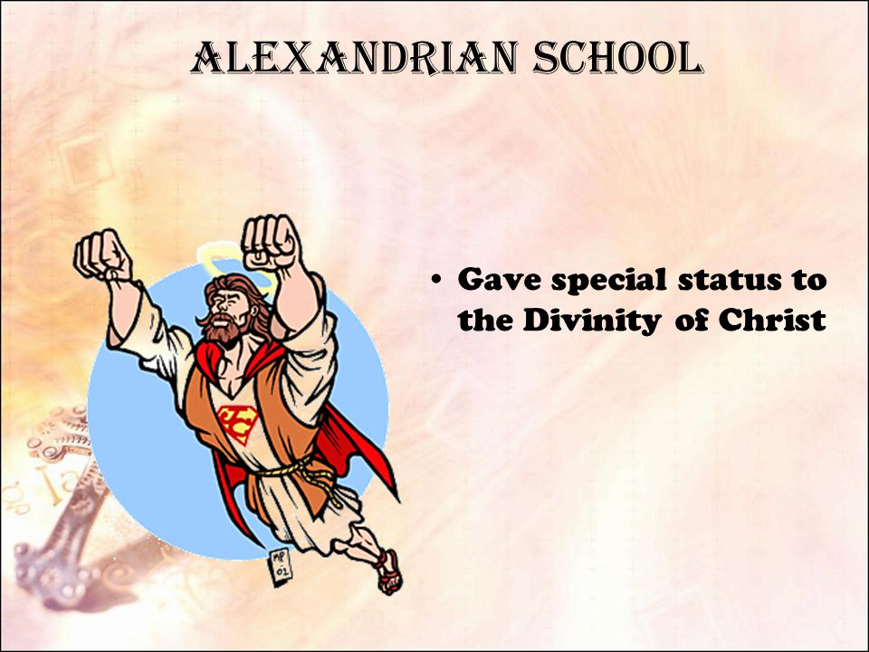 Alexandrian School Gave special status to the Divinity of Christ