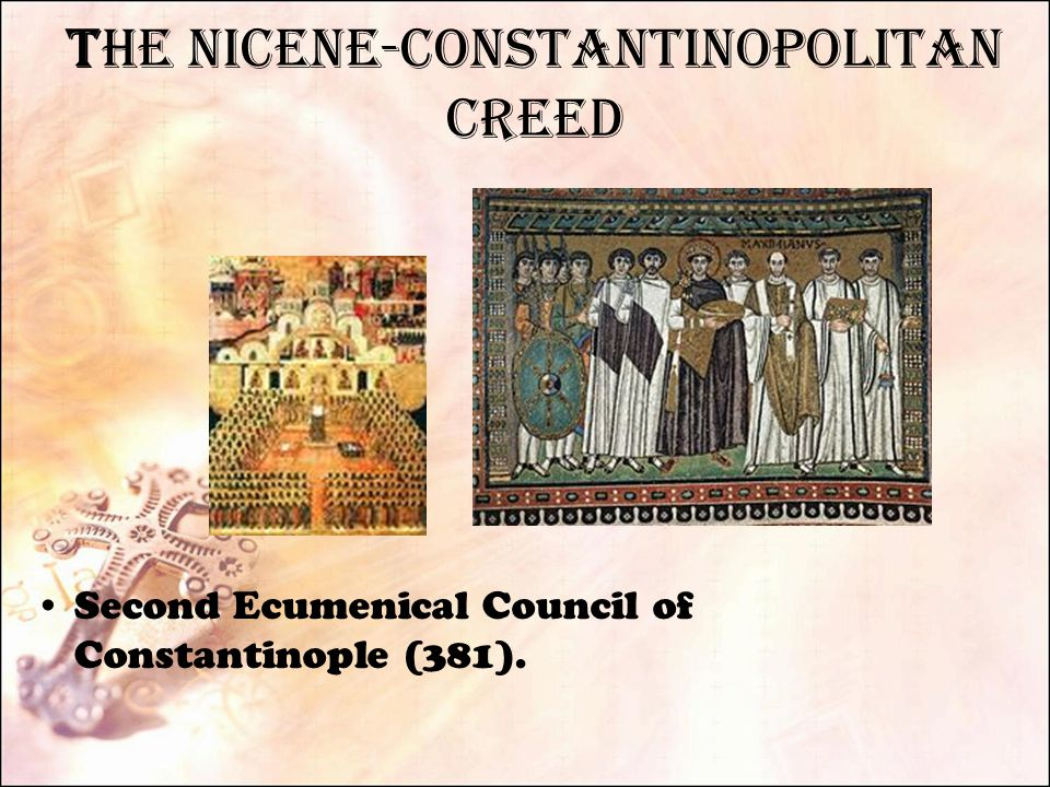 The Nicene-Constantinopolitan Creed Second Ecumenical Council of Constantinople (381).