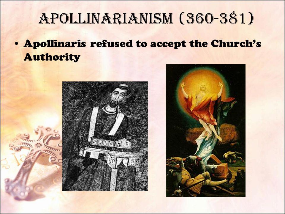 Apollinarianism (360-381) Apollinaris refused to accept the Church's Authority
