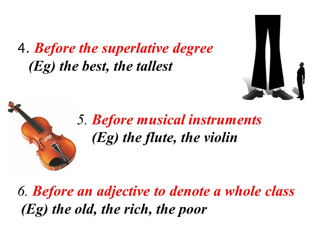 4. Before the superlative degree (Eg) the best, the tallest 5. Before musical instruments (Eg) the flute, the violin 6. Before an adjective to denote