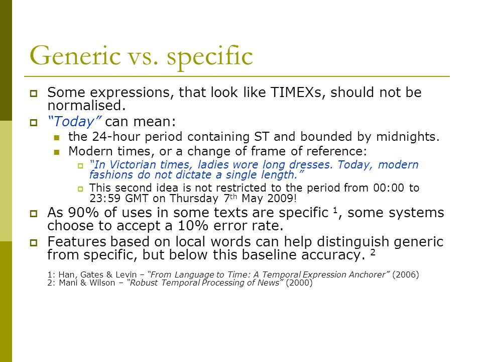 Generic vs. specific  Some expressions, that look like TIMEXs, should not be normalised.