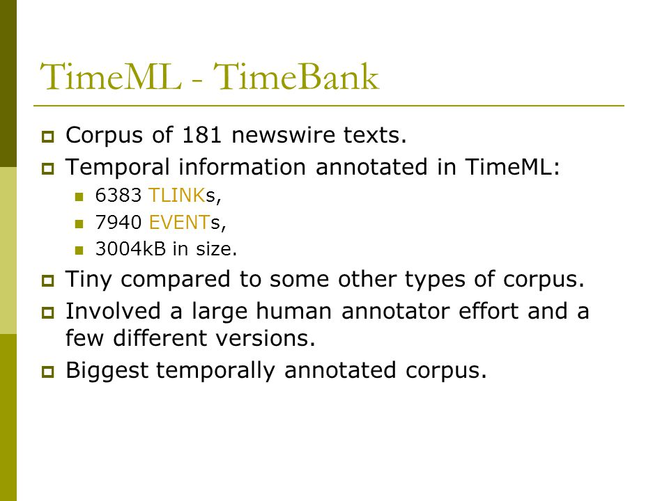 TimeML - TimeBank  Corpus of 181 newswire texts.