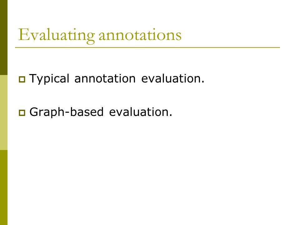 Evaluating annotations  Typical annotation evaluation.  Graph-based evaluation.