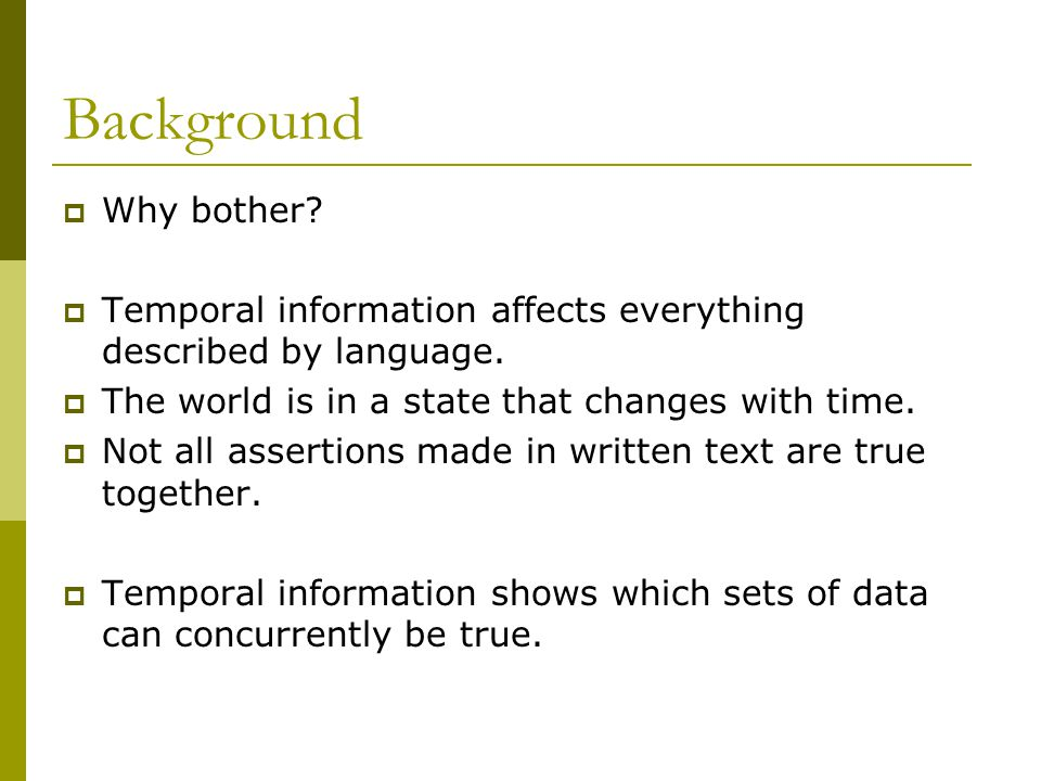 Background  Why bother.  Temporal information affects everything described by language.