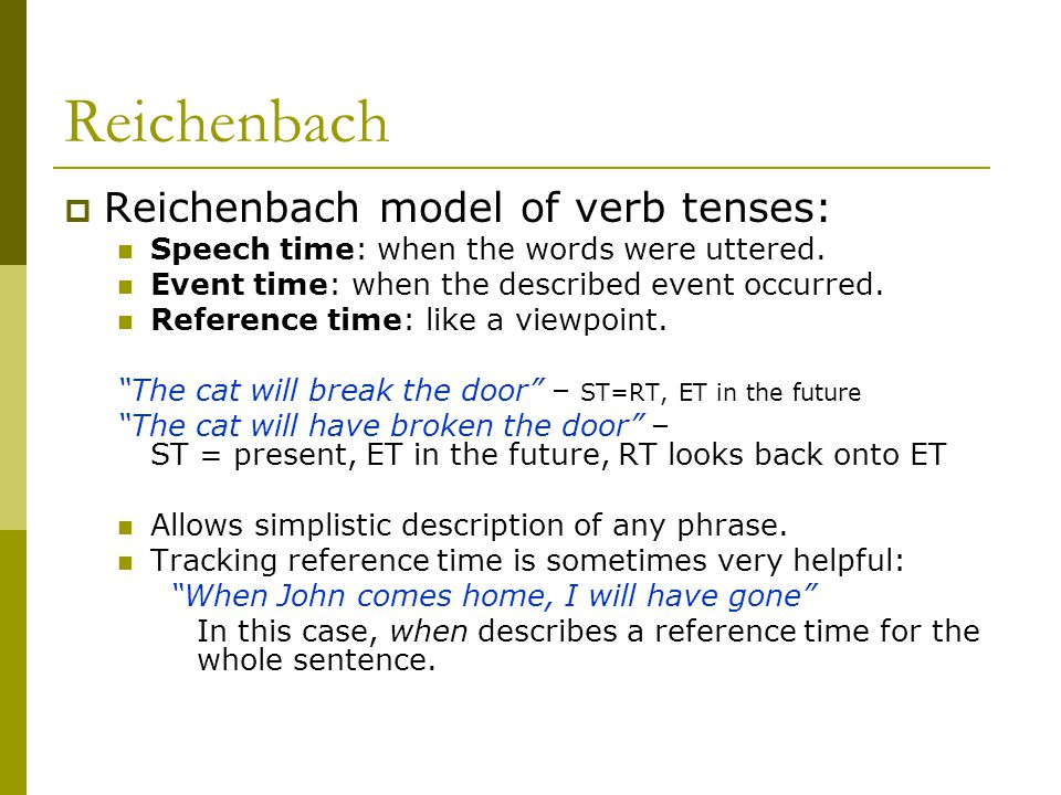 Reichenbach  Reichenbach model of verb tenses: Speech time: when the words were uttered.