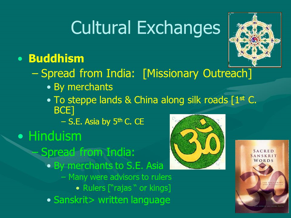 Cultural Exchanges Buddhism – –Spread from India: [Missionary Outreach] By merchants To steppe lands & China along silk roads [1 st C.