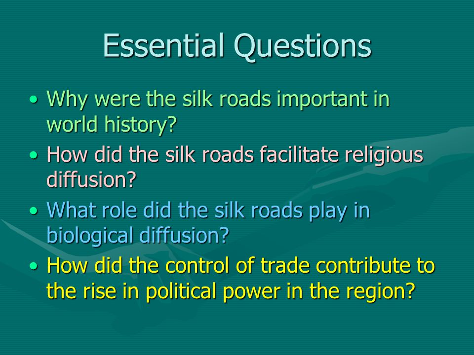Essential Questions Why were the silk roads important in world history Why were the silk roads important in world history.