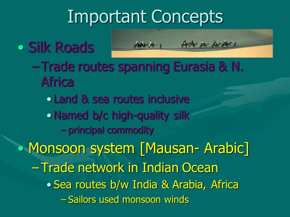 Important Concepts Silk RoadsSilk Roads –Trade routes spanning Eurasia & N.