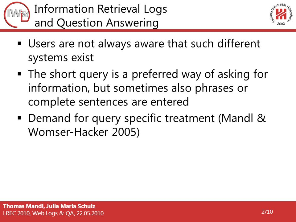 LREC 2010, Web Logs & QA, 22.05.2010 2/10 Information Retrieval Logs and Question Answering  Users are not always aware that such different systems e