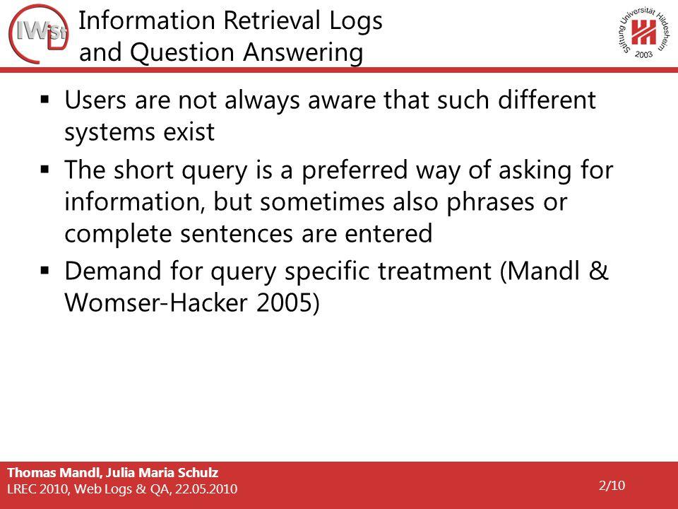 Thomas Mandl, Julia Maria Schulz LREC 2010, Web Logs & QA, 22.05.2010 3/10 Logfile resources at CLEF