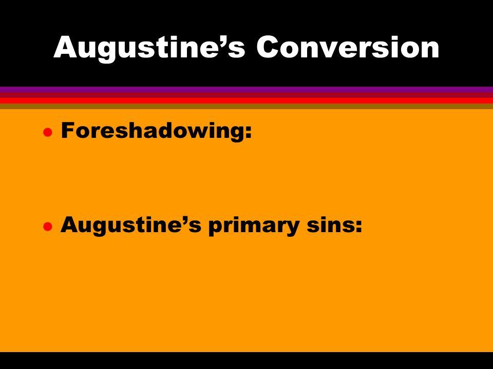 Augustine's Conversion l Foreshadowing: l Augustine's primary sins: