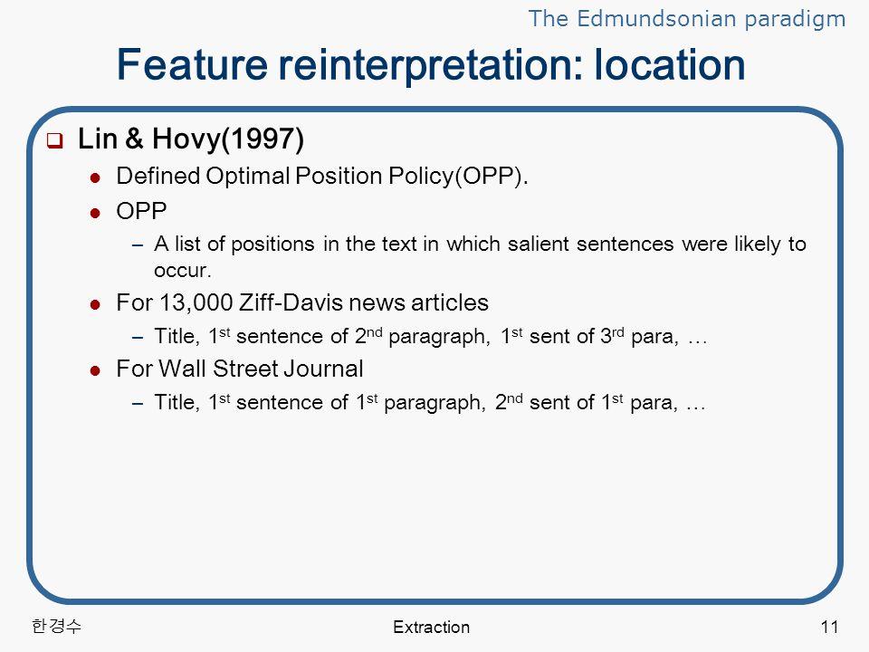 한경수 Extraction11 Feature reinterpretation: location  Lin & Hovy(1997) Defined Optimal Position Policy(OPP).