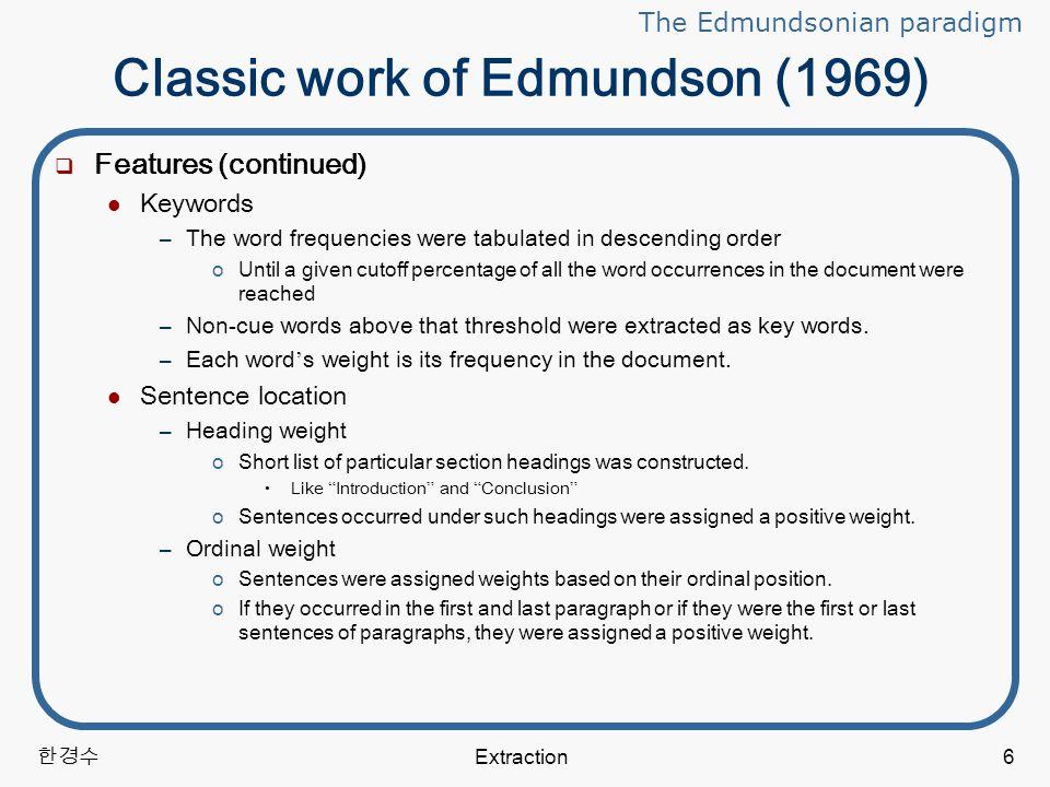 한경수 Extraction17 Labeling  Producing an extract from an abstract (continued) Marcu(1999) –Prunes a clause away from the source that is least similar to abstract.