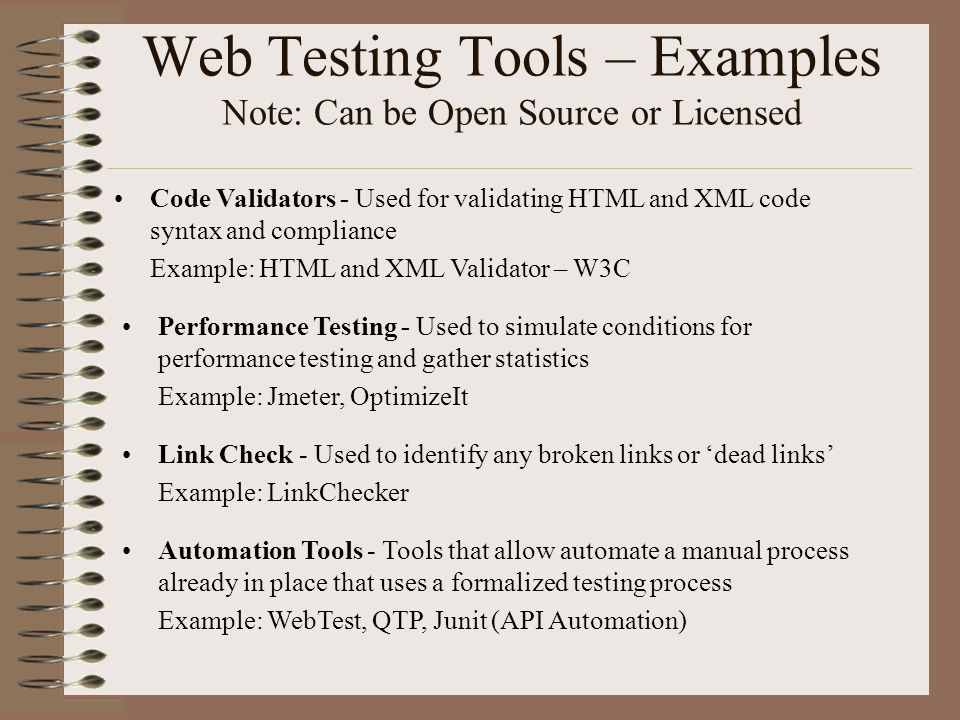 Web Testing Tools – Examples Note: Can be Open Source or Licensed Code Validators - Used for validating HTML and XML code syntax and compliance Exampl