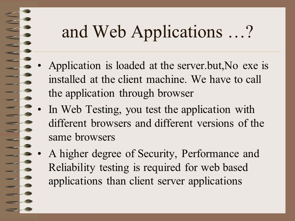 and Web Applications …? Application is loaded at the server.but,No exe is installed at the client machine. We have to call the application through bro