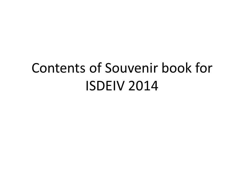 Contents of Souvenir book for ISDEIV 2014