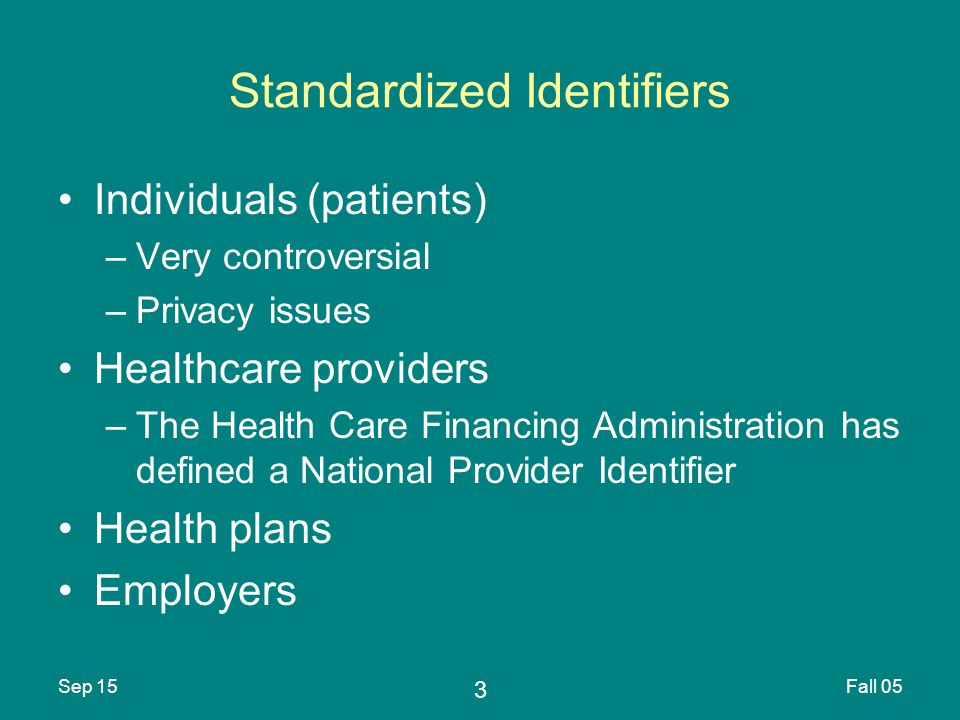 4 Sep 15Fall 05 Standards for Encoding Patient Data Standards for encoding data about the patient that are collected by one system and used by another The encoding of clinical knowledge using an accepted standard would allow many people and institutions to share the work done by others The Arden Syntax is one such standard