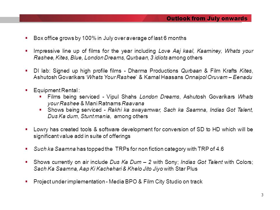 3 Outlook from July onwards  Box office grows by 100% in July over average of last 6 months  Impressive line up of films for the year including Love