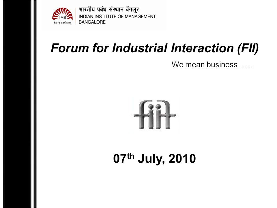 Forum for Industrial Interaction, Indian Institute of Management Bangalore Agenda What do we do.