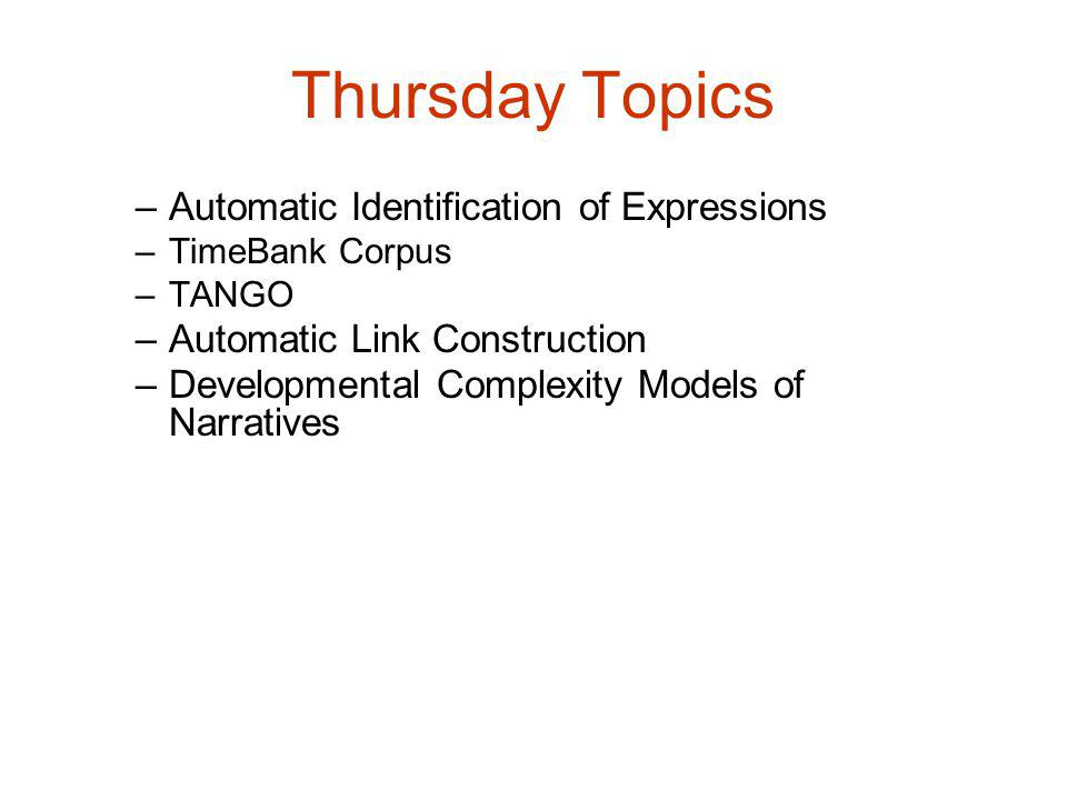 Thursday Topics –Automatic Identification of Expressions –TimeBank Corpus –TANGO –Automatic Link Construction –Developmental Complexity Models of Narratives