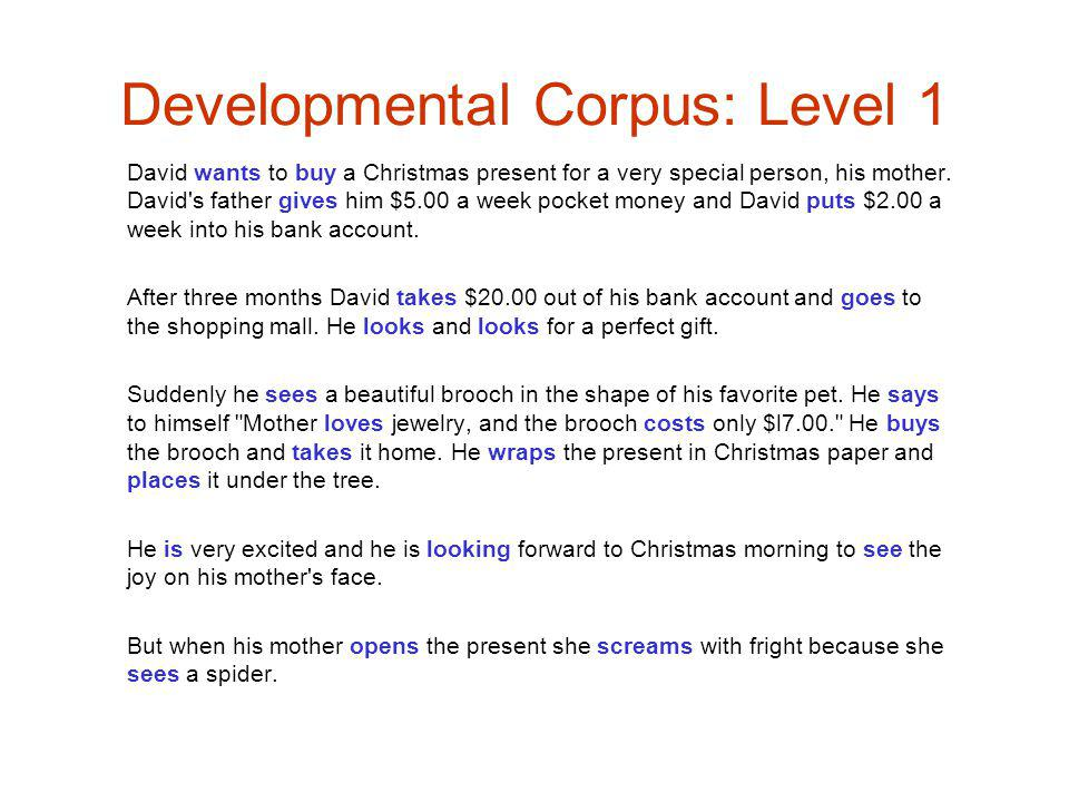 Developmental Corpus: Level 1 David wants to buy a Christmas present for a very special person, his mother.