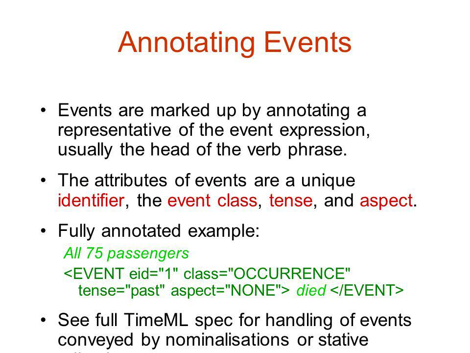 Annotating Events Events are marked up by annotating a representative of the event expression, usually the head of the verb phrase.