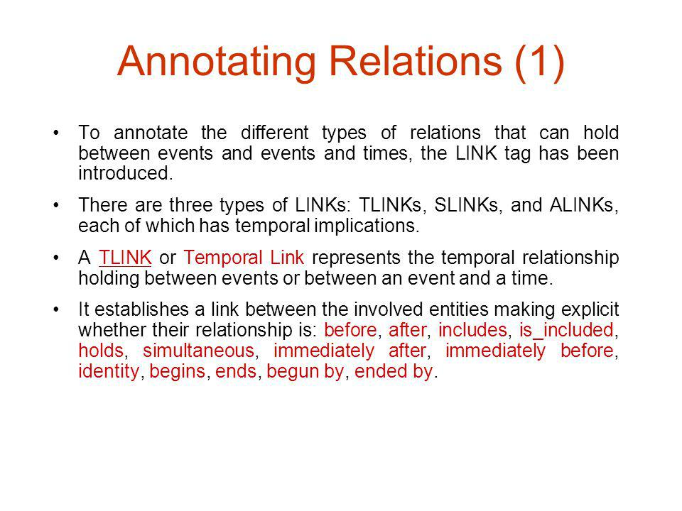 Annotating Relations (2) An SLINK or Subordination Link is used for contexts introducing relations between two events, or an event and a signal.
