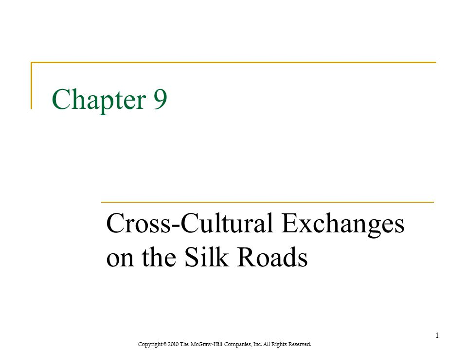 Copyright © 2010 The McGraw-Hill Companies, Inc. All Rights Reserved. Chapter 9 Cross-Cultural Exchanges on the Silk Roads 1
