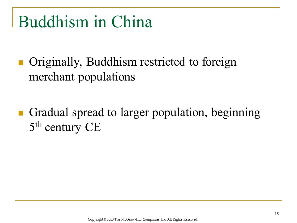 Buddhism in China Originally, Buddhism restricted to foreign merchant populations Gradual spread to larger population, beginning 5 th century CE 19