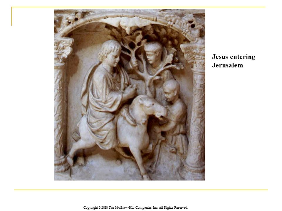 Copyright © 2010 The McGraw-Hill Companies, Inc. All Rights Reserved. Jesus entering Jerusalem