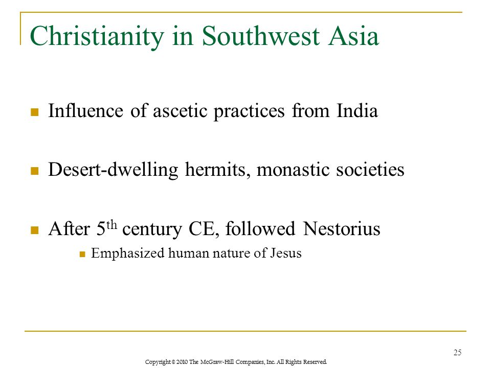 Copyright © 2010 The McGraw-Hill Companies, Inc. All Rights Reserved. Christianity in Southwest Asia Influence of ascetic practices from India Desert-