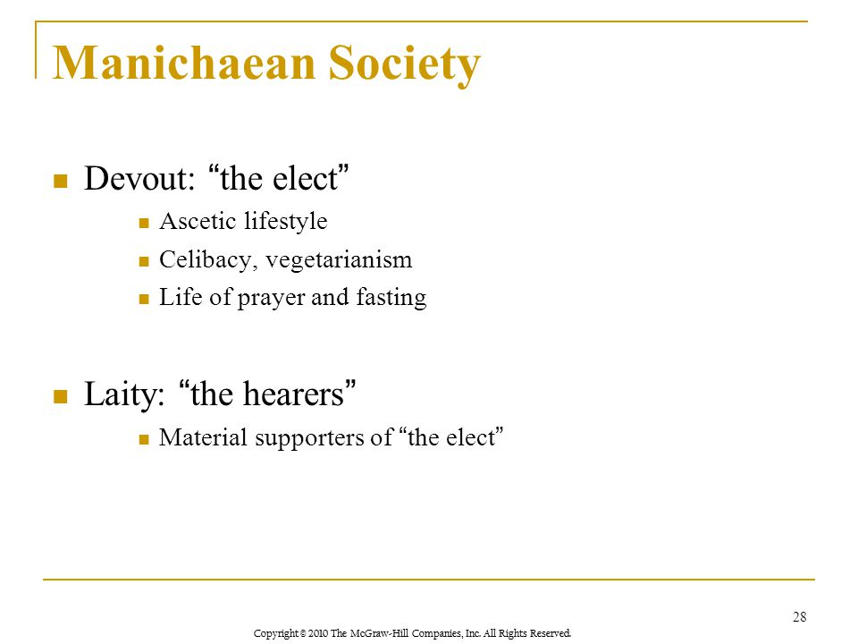 """Copyright © 2010 The McGraw-Hill Companies, Inc. All Rights Reserved. Manichaean Society Devout: """"the elect"""" Ascetic lifestyle Celibacy, vegetarianism"""