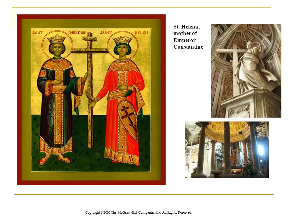 Copyright © 2010 The McGraw-Hill Companies, Inc. All Rights Reserved. St. Helena, mother of Emperor Constantine
