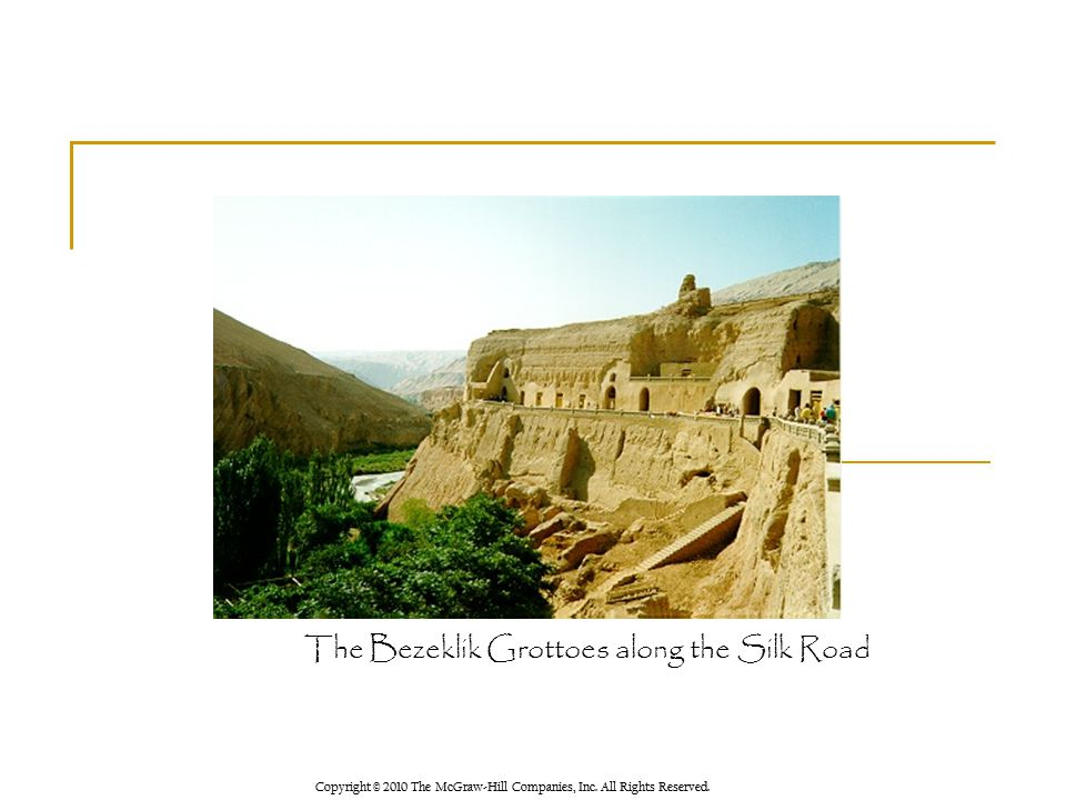 Copyright © 2010 The McGraw-Hill Companies, Inc. All Rights Reserved. The Bezeklik Grottoes along the Silk Road