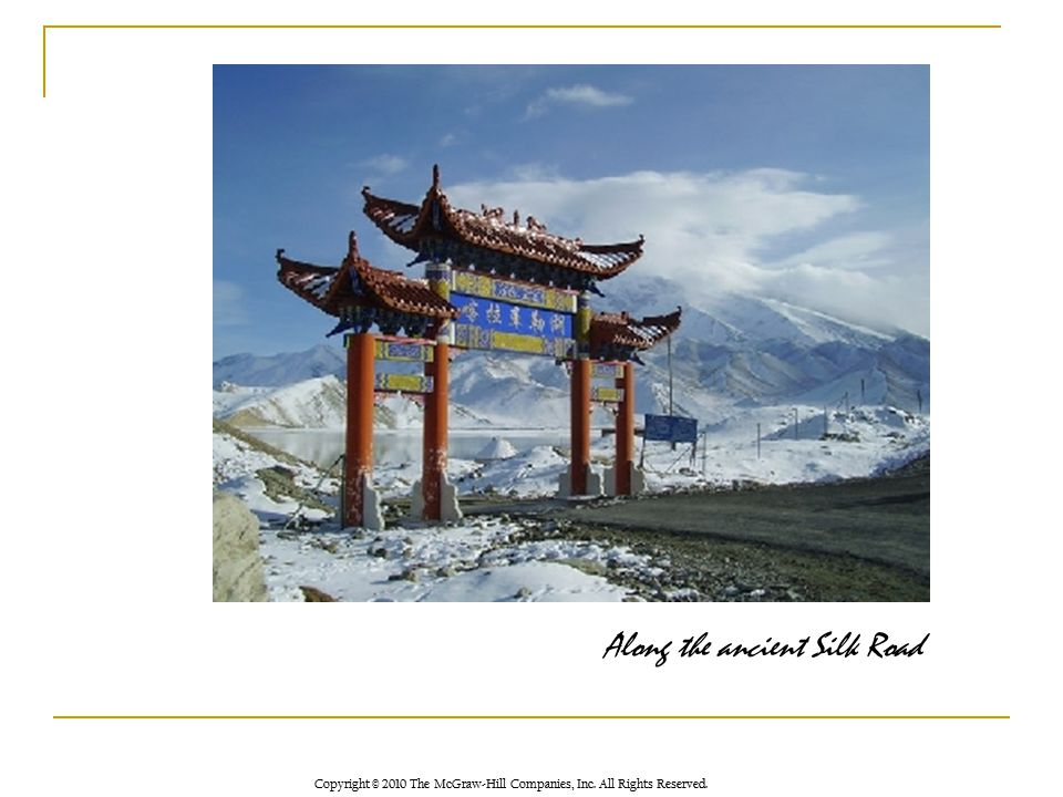 Copyright © 2010 The McGraw-Hill Companies, Inc. All Rights Reserved. Along the ancient Silk Road