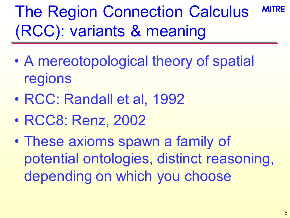 RCC Axioms [1] All of these relations use the connected relation C, axiomatized to be reflexive [  x.C(x, x)] and symmetric [  x, y.C(x, y)  C(y, x)].