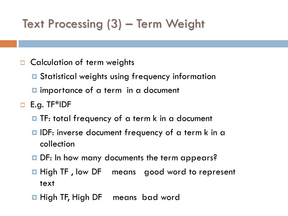 Text Processing (3) – Term Weight  Calculation of term weights  Statistical weights using frequency information  importance of a term in a document