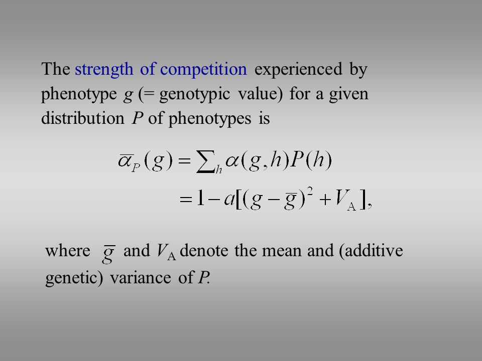 The strength of competition experienced by phenotype g (= genotypic value) for a given distribution P of phenotypes is where and V A denote the mean and (additive genetic) variance of P.